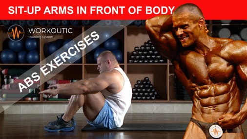 Abs exercises - Sit - Up - Arms in Front of Body - Workoutic - 6 Pack